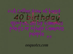 ... of best 40 birthday quotes, all by famous poets or other famous people