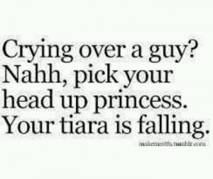 Pick your head up princess.