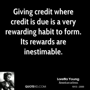 Giving credit where credit is due is a very rewarding habit to form