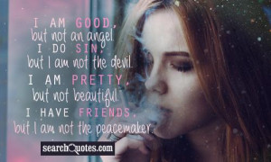 good, but not an angel. I do sin, but I am not the devil. I am pretty ...