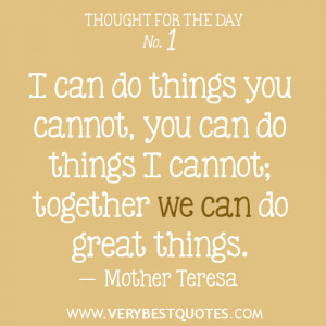 ... can do things you cannot, you can do things I cannot; together we can