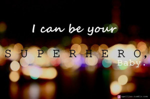 English, quotes, sayings, i can be your superhero