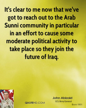 It's clear to me now that we've got to reach out to the Arab Sunni ...