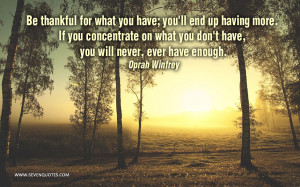 Be thankful for what you have; you'll end up having more. If you ...