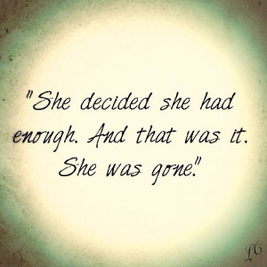 was gone. #done #quote #shewasgoneShes Done Quotes, She'S Gone Quotes ...