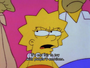 Lisa Simpson don't play with peoples feelings   Quotes and life lesso ...
