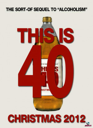 THIS-IS-40-MOVIE-POSTER-ALCOHOLISM-CHRISTMAS-2012.jpg