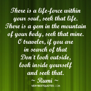 RUMI QUOTES, There is a life-force within your soul