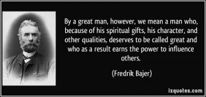 great man, however, we mean a man who, because of his spiritual gifts ...