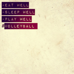 Eat well. Sleep well. Play well. #volleyball