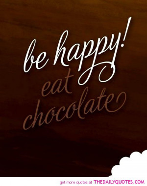 be-happy-eat-chocolate-funny-quotes-sayings-pictures.jpg
