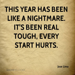 This year has been like a nightmare. It's been real tough, every start ...