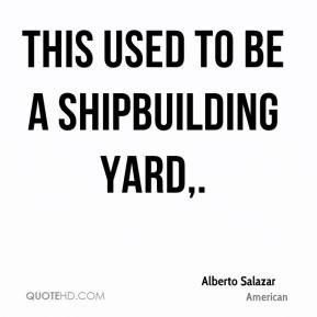 Alberto Salazar - This used to be a shipbuilding yard.