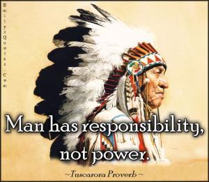 Man has responsibility, not power
