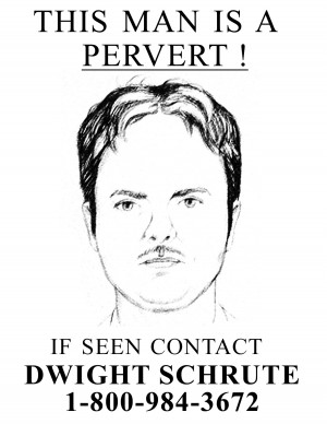 Dwight Schrute This man is a Pervert