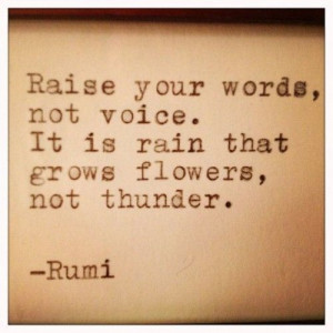 your words not voice it is rain that grows flowers not thunder # quote ...