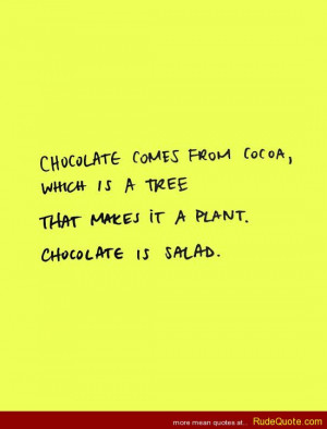 Chocolate comes from cocoa, which is a tree. That makes it a plant ...