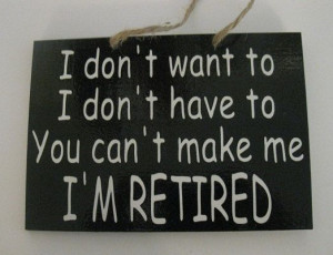 funny wood signs with sayings | retired you can't make me funny ...
