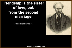 ... sister of love, but from the second marriage - Friedrich Hebbel Quotes