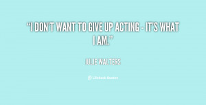quote-Julie-Walters-i-dont-want-to-give-up-acting-4993.png