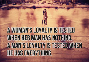 ... loyalty is tested when he has everything. Wisdom Love Loyalty Quote