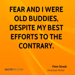 Fear And I Were Old Buddies Despite My Best Efforts To The Contrary