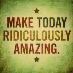 Make today Amazing!!
