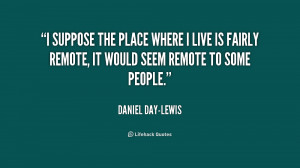 quote-Daniel-Day-Lewis-i-suppose-the-place-where-i-live-233139.png