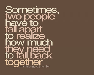people have to fall apart to realize how much they weren t meant to be ...