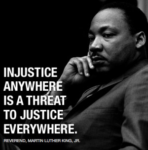 Injustice anywhere is a threat to justice everywhere.""