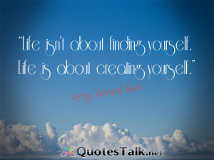 Life-isnt-about-finding-yourself.-Life-is-about-creating-yourself ...