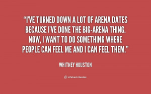 ... ve done the big-arena thing. ... - Whitney Houston at Lifehack Quotes