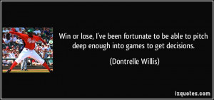 Win or lose, I've been fortunate to be able to pitch deep enough into ...