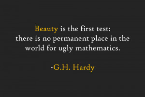 ... is no permanent place in the world for ugly mathematics. -G.H. Hardy