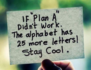 Stay cool Quotes : Plan A