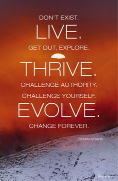 "... Evolve Change forever."" — Brian Krans. Photography by Steve Parish"