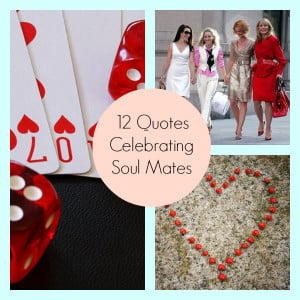 ... love a great quote? Check out the slideshow of great soul mate quotes