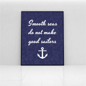 Inspirational quote, smooth seas do not make good sailors, nautical ...