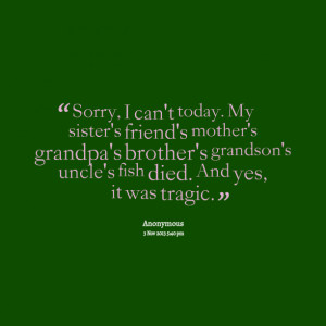 Quotes Picture: sorry, i can't today my sister's friend's mother's ...