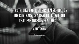 Truth, like light, blinds. Falsehood, on the contrary, is a beautiful ...