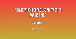quote-Sean-Hannity-i-hate-when-people-use-my-tactics-130747_4.png