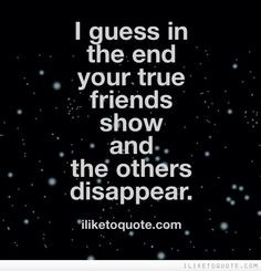 the end your true friends show and the others disappear. #friendship ...