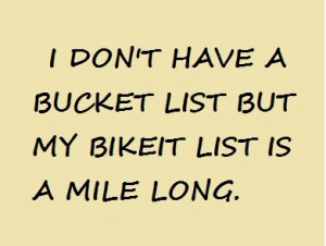 bucket list but my bikeit list is a mile long