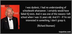 was dyslexic, I had no understanding of schoolwork whatsoever. I ...