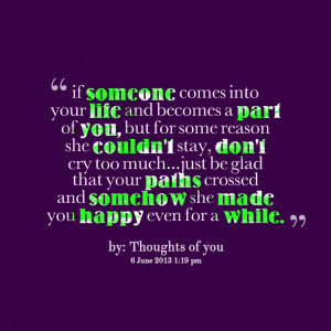 Quotes Picture: if someone comes into your life and becomes a part of ...