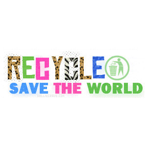 Recycle,Save The World ~ Earth Quote