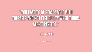 You have to be reasonable with yourself and not feel guilty when ...