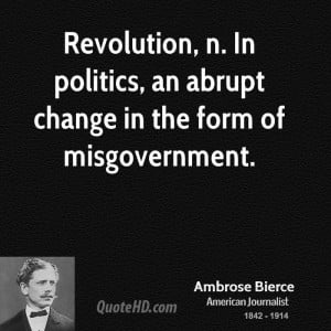 Revolution, n. In politics, an abrupt change in the form of ...
