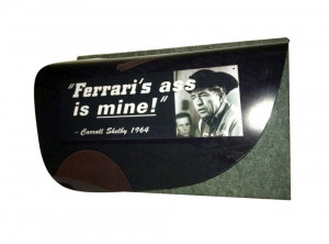 ... the image of Carroll Shelby and famous quote