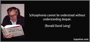 Schizophrenia cannot be understood without understanding despair ...